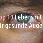 Top 10 Lebensmittel für gesunde Augen