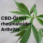 CBD-Öl bei rheumatoider Arthritis